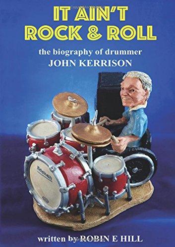 It Ain't Rock & Roll: The biography of drummer John Kerris
