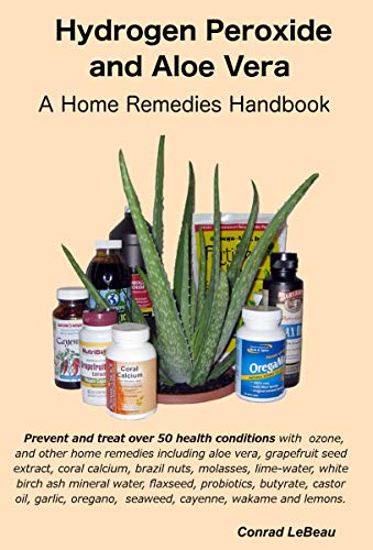 Hydrogen Peroxide and Aloe Vera - A Home Remedies Handbook