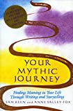 Your Mythic Journey: Finding Meaning in Your Life Through Writing and Storytelling (Inner Work Book)