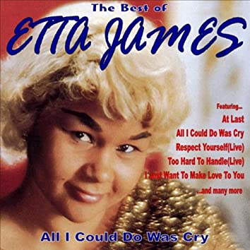 All I Could Do Was Cry: The Best of Etta James