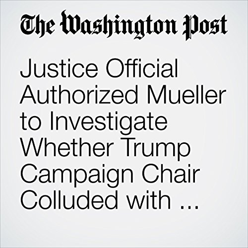 Justice Official Authorized Mueller to Investigate Whether Trump Campaign Chair Colluded with Russia copertina