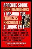 Aprende sobre criptomonedas y mejora tus finanzas personales 2 libros en 1: Los dos mejores libros para aprender a invertir en criptomonedas en 2021 - 2022 y conseguir la libertad financiera