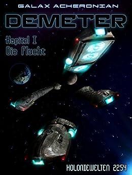 Demeter I - Die Flucht: Koloniewelten 07.1 (German Edition) by [Galax Acheronian]