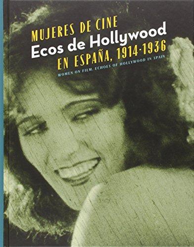 Mujeres De Cine: Ecos de Hollywood en España 1914-1936 (FUERA DE COLECCION)