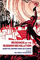 Readings on the Russian Revolution: Debates, Aspirations, Outcomes