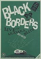 BLACK BORDERS LIVE IN AKASAKA BLITZ 2011/05/22 [DVD]
