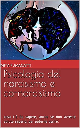 Psicologia del narcisismo e co-narcisismo: cosa c'è da sapere, anche se non avreste voluto saperlo, per poterne uscire.