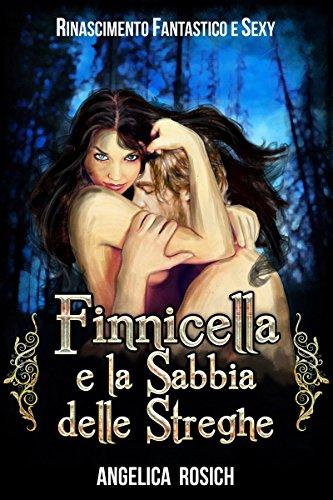 Finnicella e la Sabbia delle Streghe: Le avventure erotiche di Finnicella (Rinascimento Fantastico e Sexy Vol. 3)
