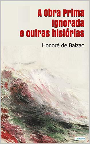 A OBRA PRIMA IGNORADA e outras histórias - Balzac