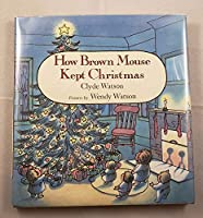How Brown Mouse Kept Christmas 0374334943 Book Cover