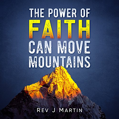 Couverture de The Power of Faith Can Move Mountains