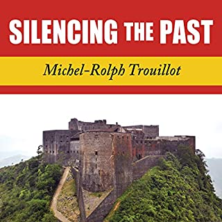 Silencing the Past     Power and the Production of History              By:                                                                                                                                 Michel-Rolph Trouillot                               Narrated by:                                                                                                                                 John Pruden                      Length: 5 hrs and 45 mins     34 ratings     Overall 4.7