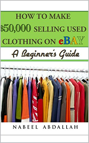 Amazon Com How To Make 50 000 Selling Used Clothing On Ebay A Beginner S Guide Ebook Abdalllah Nabeel Kindle Store