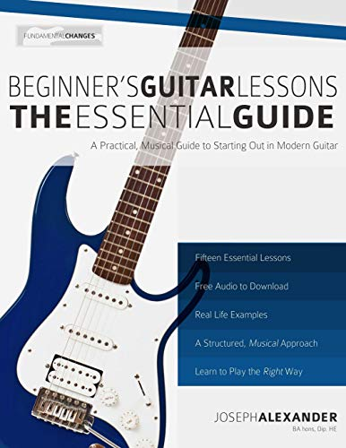 Beginner's Guitar Lessons: The Essential Guide: The Quickest Way to Learn to Play...