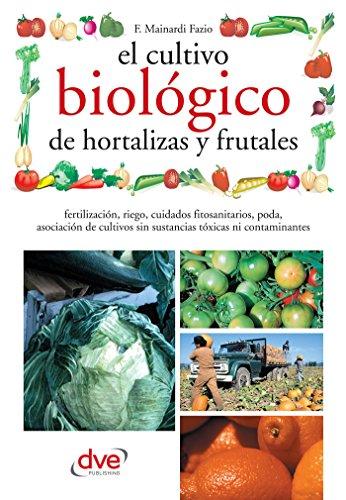 El cultivo biológico de hortalizas y frutales (Spanish Edition)