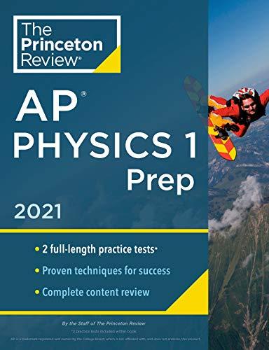 Princeton Review AP Physics 1 Prep, 2021: Practice Tests + Complete Content Review + Strategies & Techniques (College Test Preparation)