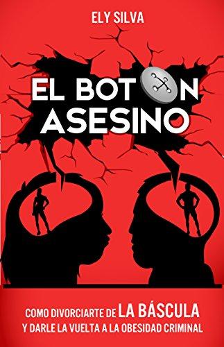 El BOTÓN ASESINO: COMO DIVORCIARTE DE LA BASCULA Y DARLE LA VUELTA A LA OBESIDAD CRIMINAL