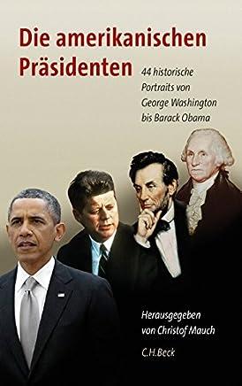 Die amerikanischen Präsidenten: 44 historische Portraits von George Washington bis Barack Obama