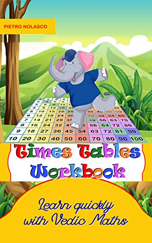Times Tables Workbook Learn quickly with Vedic Maths: Math drills, for elementary school, ages 8 – 11 grade 3-6 with 2744 quizzes in 104 tables, practice ... solutions and evaluation (English Edition)