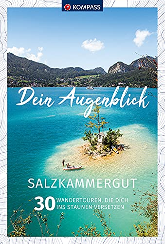Dein Augenblick Salzkammergut: 30 Wandertouren, die dich ins Staunen versetzen. (KOMPASS-Themen-Wanderführer, Band 1685)
