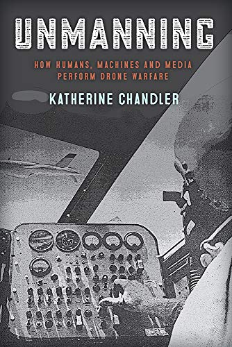Unmanning: How Humans, Machines and Media Perform Drone Warfare (War Culture)