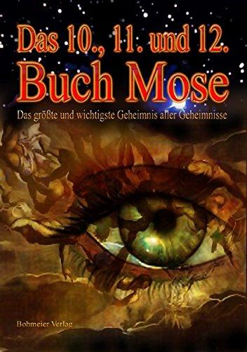Das 10., 11. und 12. Buch Mose: Das Zehnte, Elfte und Zwölfte Buch Mose - Das größte und wichtigste Geheimnis aller Geheimnisse