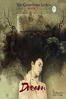 Dream: The Guardians Series Book 1 by [Ö.Burcu Öztürk]