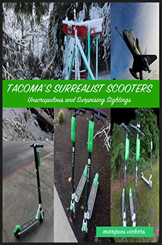 Tacoma's Surrealist Scooters: Unscrupulous and Surprising Sightings (English Edition)