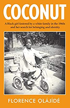 Coconut: A Black girl fostered by a white family in the 1960s and her search for belonging and identity by [Florence Ọlájídé]