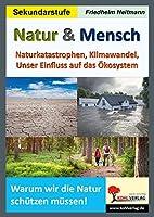 Natur & Mensch: Naturkatastrophen, Klimawandel, Unser Einfluss auf das Oekosystem