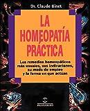 La Homeopatia Practica: Los Remedios Homeopaticos Mas Usuales, Sus Indicaciones, su Modo de Empleo y la Forma en Que Actuan (Coleccion Homeopatia)