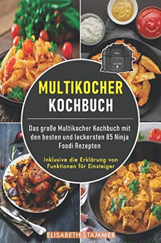 Multikocher Kochbuch: Das große Multikocher Kochbuch mit den besten und leckersten 85 Ninja Foodi Rezepten. Inklusive die Erklärung von Funktionen für Einsteiger