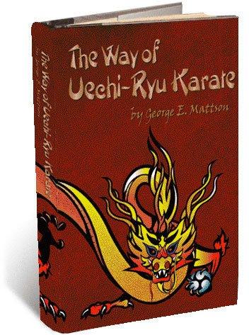 George E. Mattson The Way of Uechi-ryu Karate
