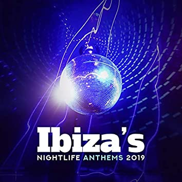 Ibiza's Nightlife Anthems 2019 – Chillout Electro House & Ambient Music Mix, Songs for Relax & Dancing Party