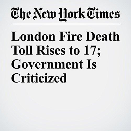 London Fire Death Toll Rises to 17; Government Is Criticized copertina