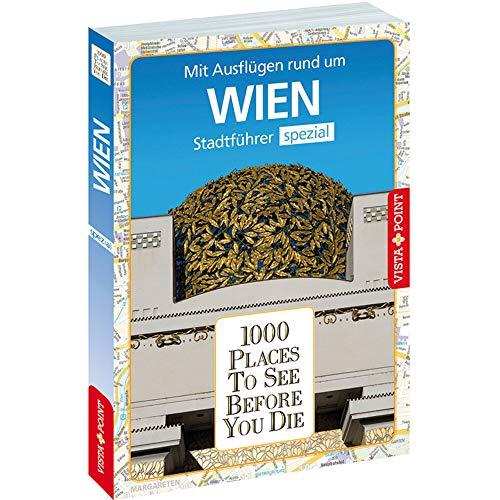 1000 Places To See Before You Die: Stadtführer Wien spezial: Mit Ausflügen rund um Wien. Stadtführer spezial