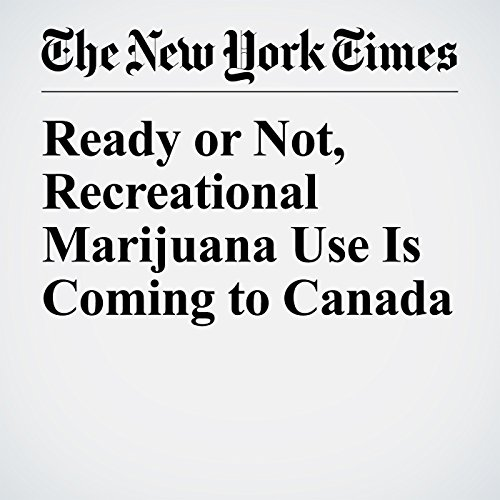 Ready or Not, Recreational Marijuana Use Is Coming to Canada copertina