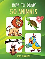 How to draw 50 animals easy drawing: How to Draw Book for Kids: A Simple Guide to Drawing Cute Animals