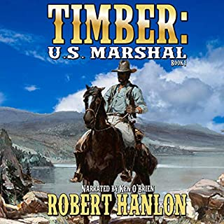 Timber: United States Marshal, Book 1     Timber: United States Marshal Western Series              Written by:                                                                                                                                 Robert Hanlon                               Narrated by:                                                                                                                                 Ken O'Brien                      Length: 2 hrs and 40 mins     Not rated yet     Overall 0.0