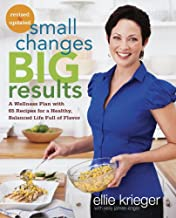 Small Changes, Big Results, Revised and Updated: A Wellness Plan with 65 Recipes for a Healthy, Balanced Life Full of Flavor : A Cookbook