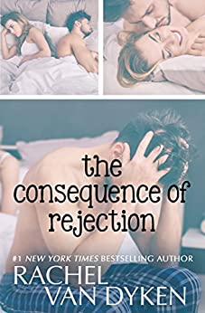 The Consequence of Rejection by [Rachel Van Dyken]
