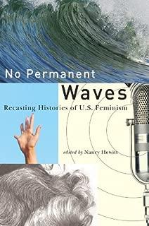 No Permanent Waves: Recasting Histories of U.S. Feminism
