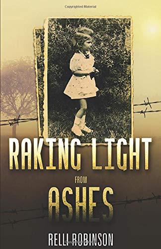 Raking Light from Ashes (A WW2 Jewish Girl's Holocaust Survival True Story (World War II Memoir))