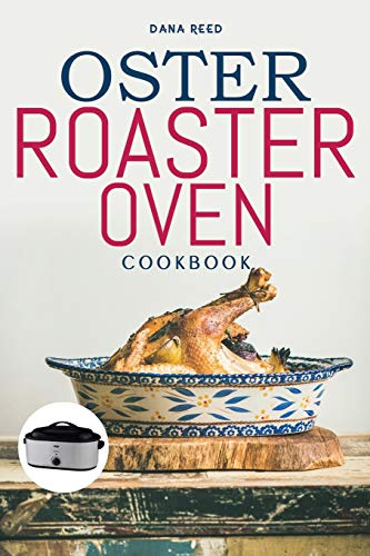 Oster Roaster Oven Cookbook: Essential and simple recipes for healthy meals...