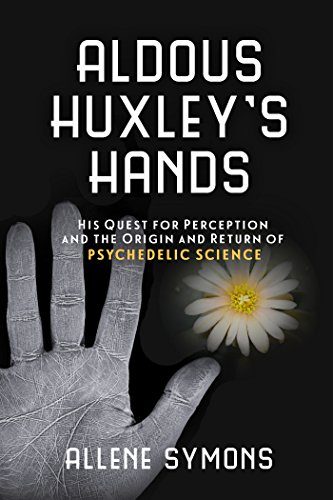 Image of Aldous Huxley's Hands: His Quest for Perception and the Origin and Return of Psychedelic Science