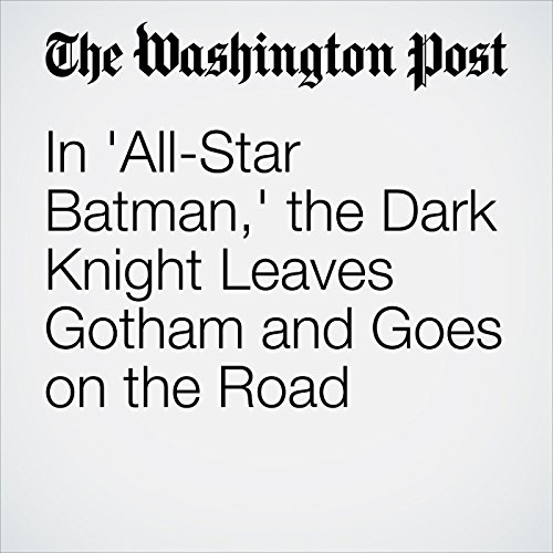 In 'All-Star Batman,' the Dark Knight Leaves Gotham and Goes on the Road audiobook cover art
