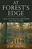 At Forest's Edge: Tales of Hunting, Friendship, and The Future