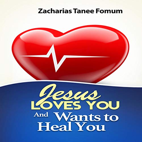 Jesus Loves You and Wants to Heal You audiobook cover art