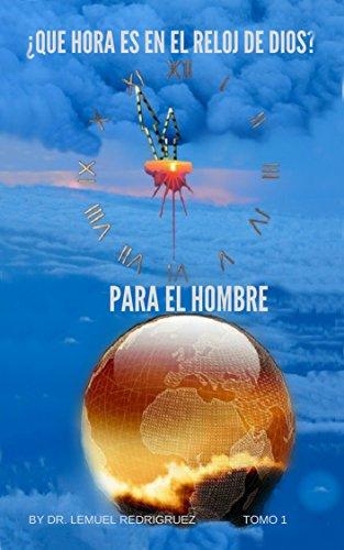 """¿QUE HORA ES EN EL RELOJ DE DIOS PARA EL HOMBRE?: """"NOS CONVIENE SABER"""" (Spanish Edition)"""
