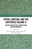 Opera, Emotion, and the Antipodes Volume II: Applied Perspectives: Compositions and Performances (Routledge Research in Music Book 2) (English Edition)